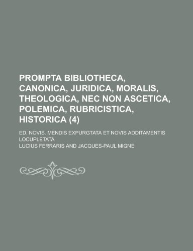 9781154658361: Prompta Bibliotheca, Canonica, Juridica, Moralis, Theologica, NEC Non Ascetica, Polemica, Rubricistica, Historica; Ed. Novis. Mendis Expurgtata Et Nov