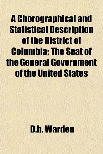 9781154662016: A Chorographical and Statistical Description of the District of Columbia; The Seat of the General Government of the United States
