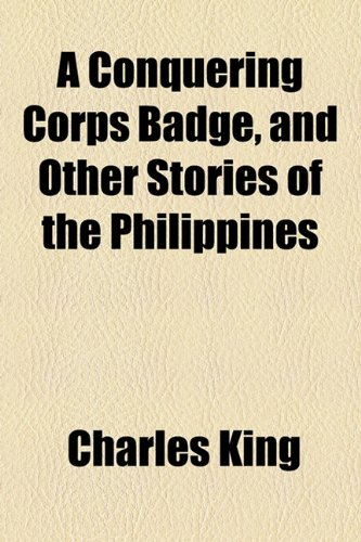 9781154670240: A Conquering Corps Badge, and Other Stories of the Philippines