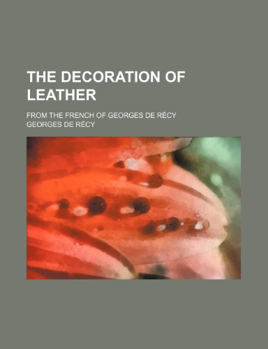9781154678024: The decoration of leather; from the French of Georges de Récy