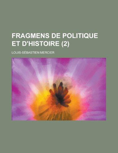Fragmens de Politique Et D'Histoire (2) (9781154679830) by United States Dept of Communication; Louis-Sebastien Mercier
