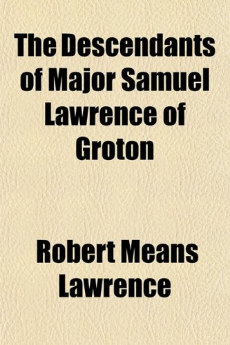 9781154680751: The Descendants of Major Samuel Lawrence of Groton