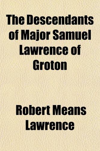 9781154680751: The Descendants of Major Samuel Lawrence of Groton