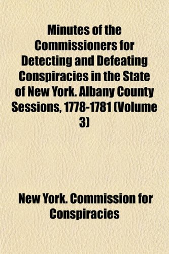 9781154681413: Minutes of the Commissioners for Detecting and Defeating Conspiracies in the State of New York. Albany County Sessions, 1778-1781 (Volume 3)