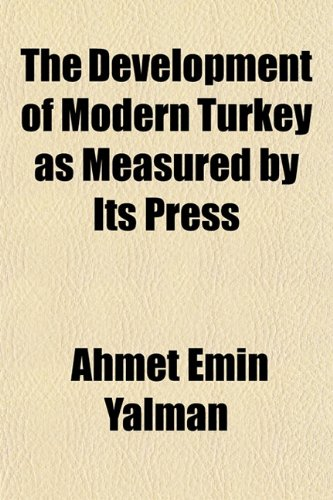 9781154681604: The Development of Modern Turkey as Measured by Its Press