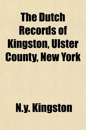 9781154687651: The Dutch Records of Kingston, Ulster County, New York