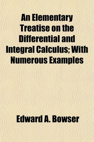 9781154692587: An Elementary Treatise on the Differential and Integral Calculus; With Numerous Examples