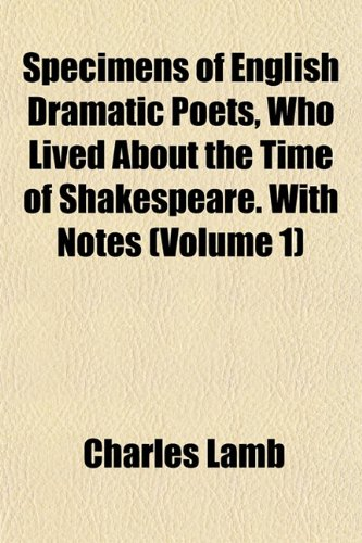 Specimens of English Dramatic Poets, Who Lived about the Time of Shakespeare. with Notes (Volume 1)...