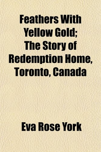 Feathers with Yellow Gold The Story of Redemption Home, Toronto, Canada: Eva Rose York