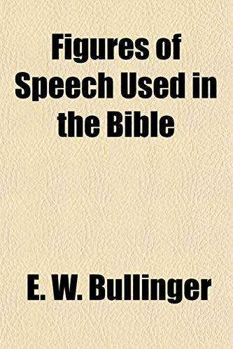 Figures of Speech Used in the Bible (1154705390) by E W Bullinger