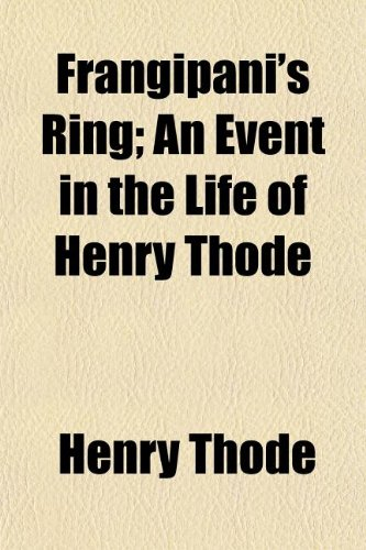 9781154710854: Frangipani's Ring; An Event in the Life of Henry Thode