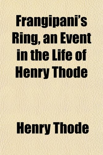 9781154710861: Frangipani's Ring, an Event in the Life of Henry Thode