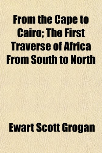 9781154711752: From the Cape to Cairo; The First Traverse of Africa From South to North