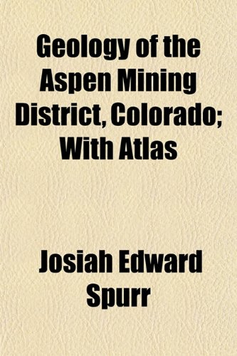 9781154715507: Geology of the Aspen Mining District, Colorado; With Atlas