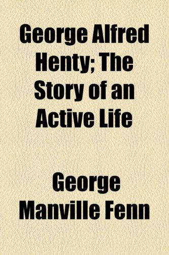 9781154715620: George Alfred Henty; The Story of an Active Life