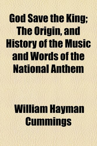 9781154717617: God Save the King; The Origin, and History of the Music and Words of the National Anthem