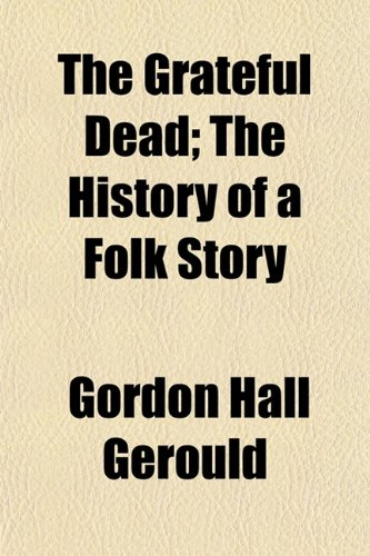 9781154719475: The Grateful Dead; The History of a Folk Story