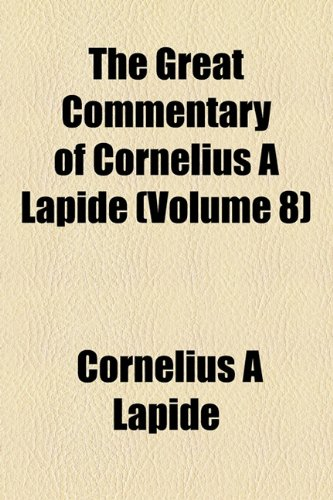 9781154719710: The Great Commentary of Cornelius a Lapide (Volume 8)