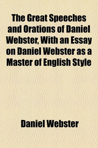 9781154720242: The Great Speeches and Orations of Daniel Webster, With an Essay on Daniel Webster as a Master of English Style