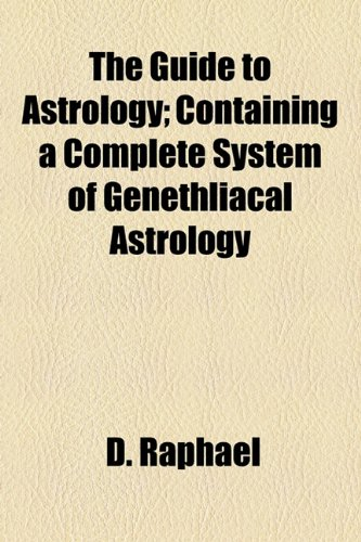 9781154721232: The Guide to Astrology; Containing a Complete System of Genethliacal Astrology
