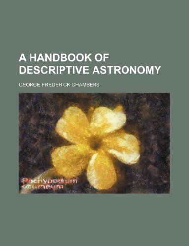 9781154722437: A handbook of descriptive astronomy
