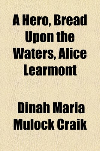 A hero, Bread upon the waters, Alice Learmont (9781154725650) by Dinah Maria Mulock Craik