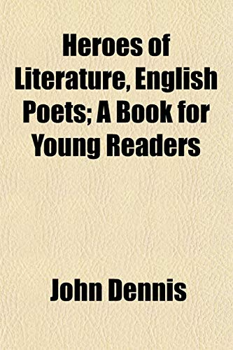 Heroes of Literature, English Poets A Book for Young Readers: John Dennis