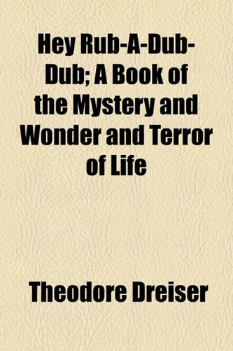 9781154726084: Hey Rub-A-Dub-Dub; A Book of the Mystery and Wonder and Terror of Life