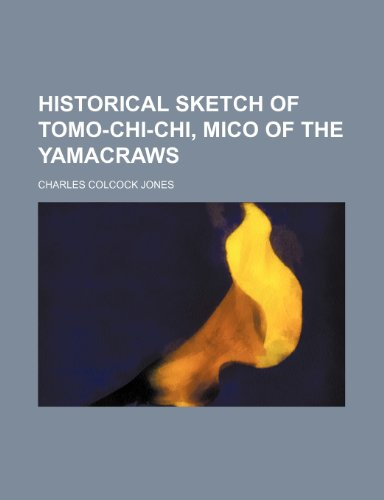 9781154728149: Historical sketch of Tomo-chi-chi, mico of the Yamacraws