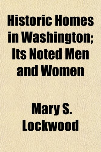 9781154728712: Historic Homes in Washington; Its Noted Men and Women
