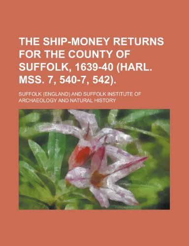 9781154736403: The Ship-Money Returns for the County of Suffolk, 1639-40 (Harl. Mss. 7, 540-7, 542)