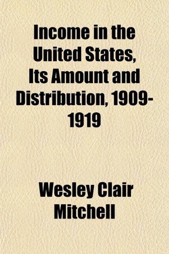9781154744132: Income in the United States, Its Amount and Distribution, 1909-1919