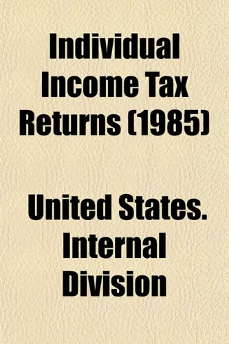 Individual Income Tax Returns (1985): United States. Internal Division