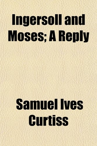 9781154745870: Ingersoll and Moses; A Reply