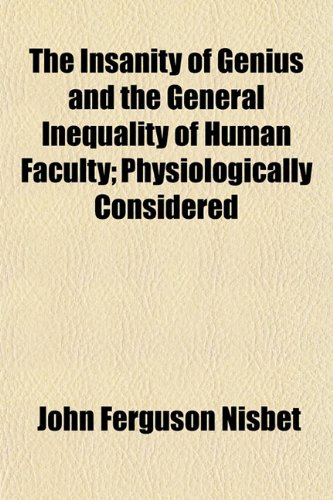 9781154746716: The Insanity of Genius and the General Inequality of Human Faculty; Physiologically Considered