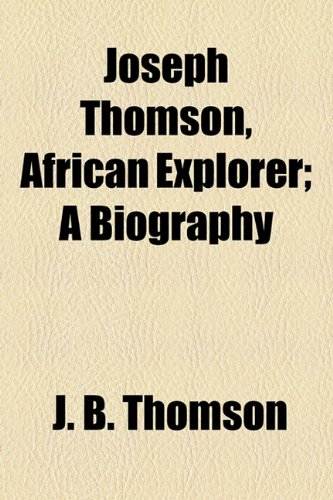 9781154752878: Joseph Thomson, African Explorer; A Biography