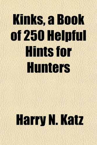 9781154756135: Kinks, a Book of 250 Helpful Hints for Hunters