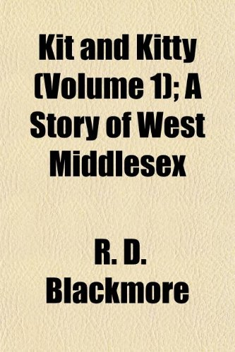 Kit and Kitty (Volume 1); A Story of West Middlesex (9781154756258) by Blackmore, R. D.