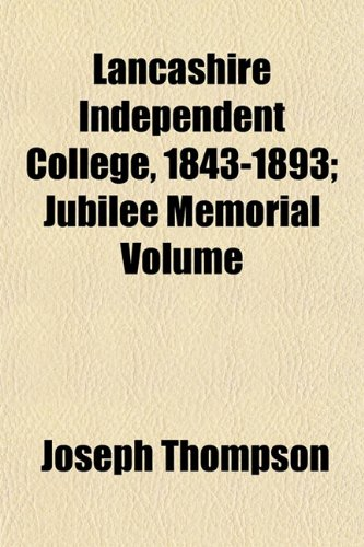 Lancashire Independent College, 1843-1893; Jubilee Memorial Volume (1154757633) by Thompson, Joseph