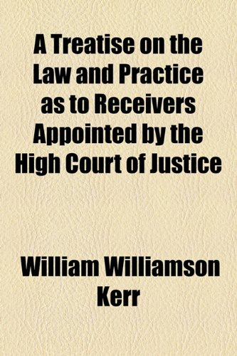 9781154758733: A Treatise on the Law and Practice as to Receivers Appointed by the High Court of Justice