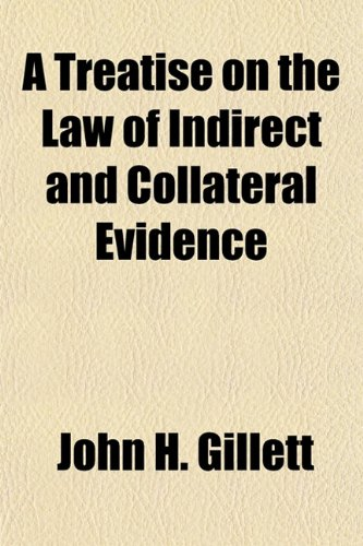 9781154759112: A Treatise on the Law of Indirect and Collateral Evidence