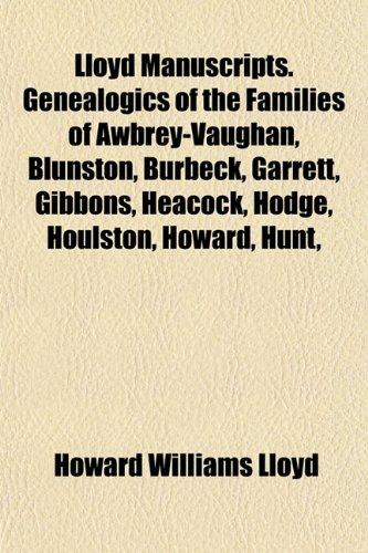 9781154772982: Lloyd Manuscripts. Genealogics of the Families of Awbrey-Vaughan, Blunston, Burbeck, Garrett, Gibbons, Heacock, Hodge, Houlston, Howard, Hunt,