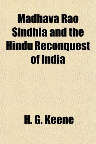 9781154775723: Madhava Rao Sindhia and the Hindú Reconquest of India