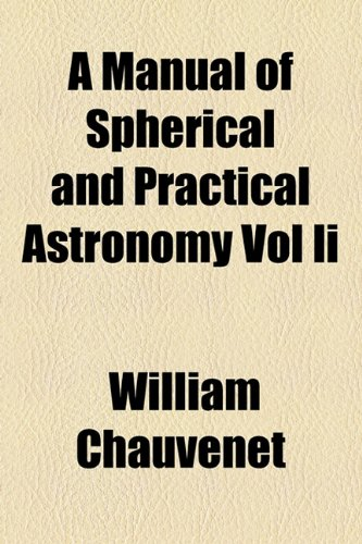 9781154778496: A Manual of Spherical and Practical Astronomy Vol Ii