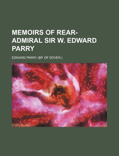 Memoirs of rear-admiral sir W. Edward Parry: Parry, Edward