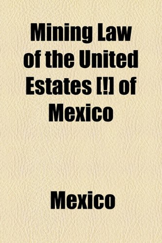 Mining Law of the United Estates [!] of Mexico (1154787362) by Mexico