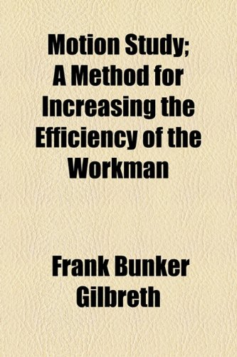 9781154791273: Motion Study; A Method for Increasing the Efficiency of the Workman