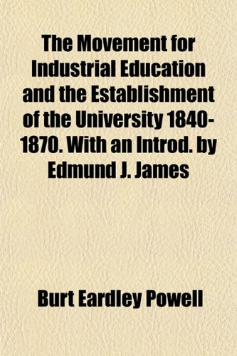 9781154791471: The Movement for Industrial Education and the Establishment of the University 1840-1870. With an Introd. by Edmund J. James
