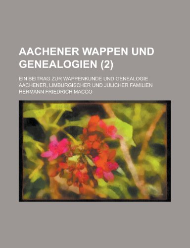 9781154794519: Aachener Wappen Und Genealogien; Ein Beitrag Zur Wappenkunde Und Genealogie Aachener, Limburgischer Und Julicher Familien (2)