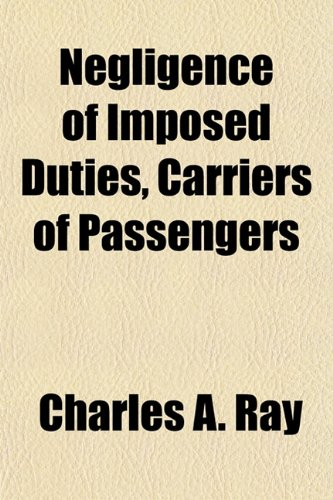 Negligence of Imposed Duties, Carriers of Passengers: Charles A. Ray